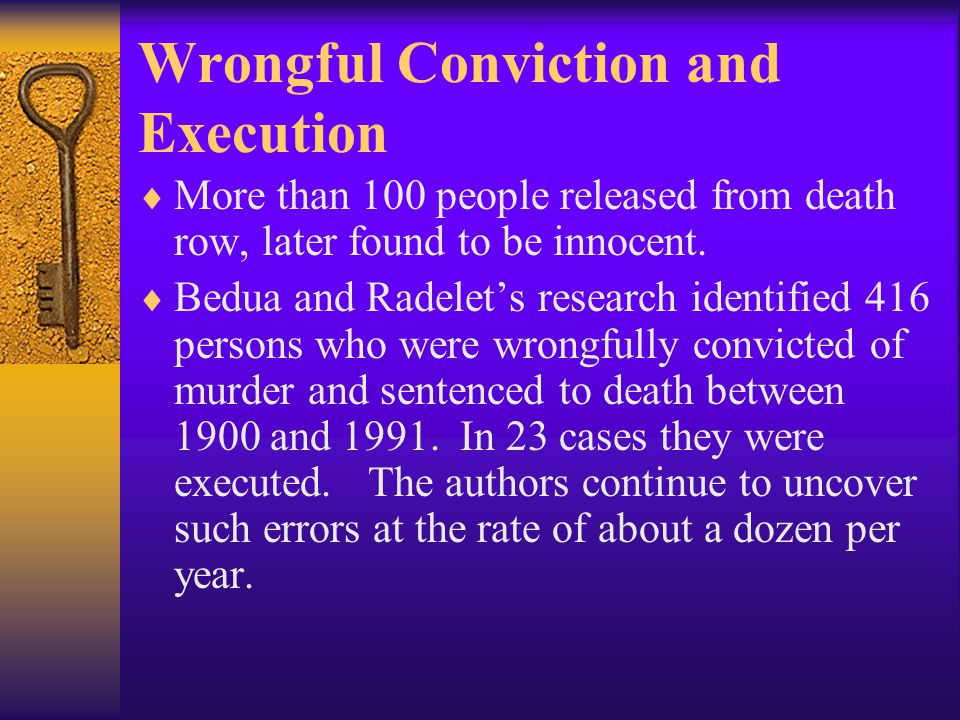 Wrongful Conviction and Execution  More than 100 people released from death row, later found to be innocent.