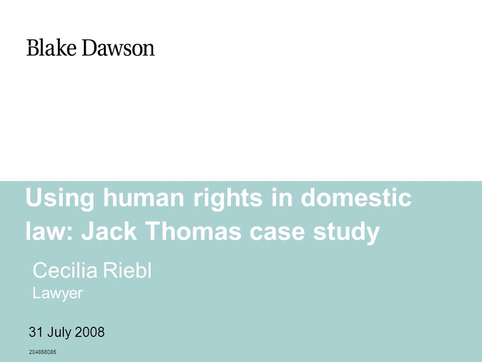 Using human rights in domestic law: Jack Thomas case study Cecilia Riebl Lawyer 204856085 31 July 2008