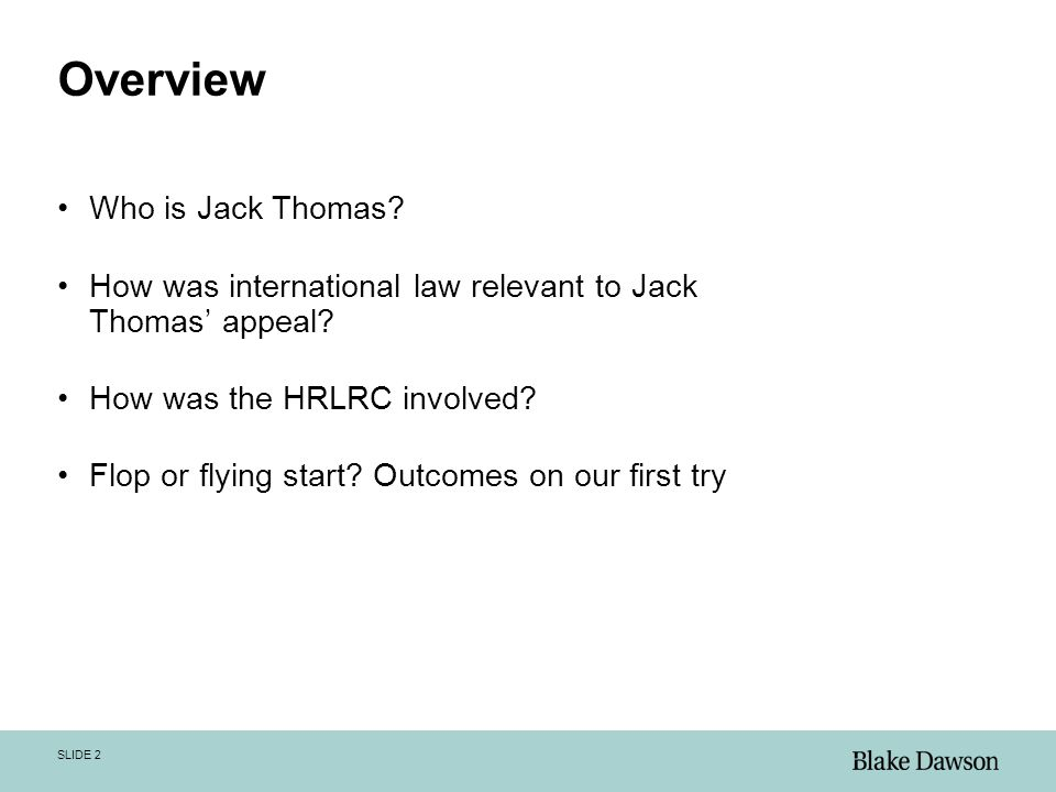 SLIDE 2 Overview Who is Jack Thomas. How was international law relevant to Jack Thomas' appeal.