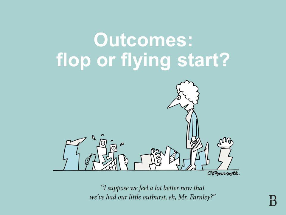 SLIDE 23 Outcomes: flop or flying start