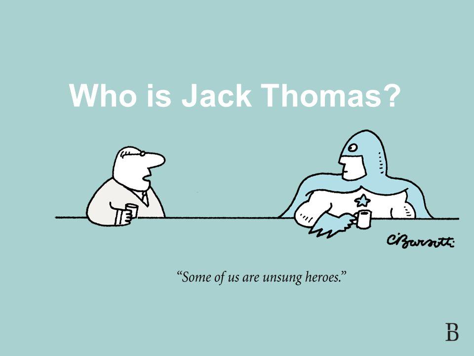 SLIDE 3 Who is Jack Thomas