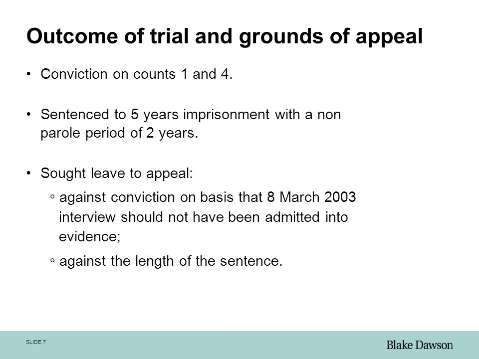 SLIDE 7 Outcome of trial and grounds of appeal Conviction on counts 1 and 4.