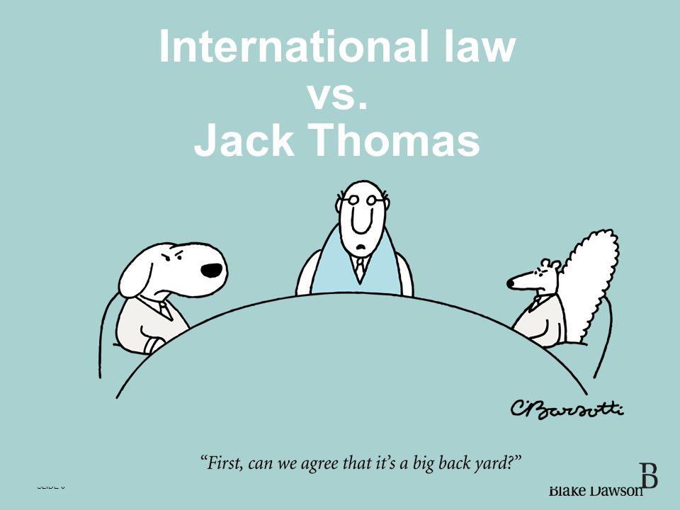 SLIDE 8 International law vs. Jack Thomas