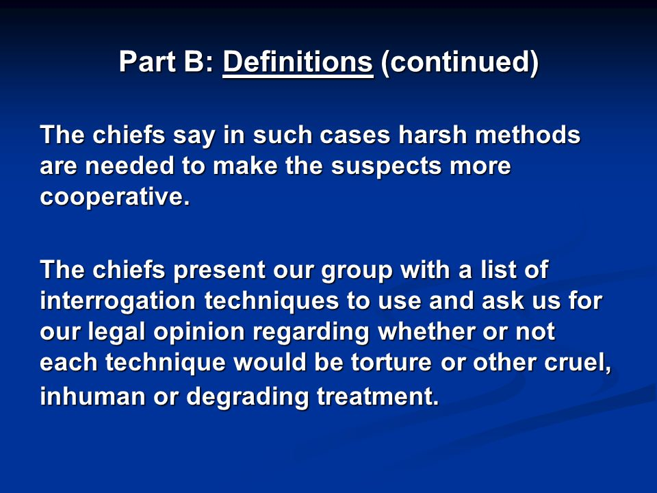 Part B: Definitions (continued) The chiefs say in such cases harsh methods are needed to make the suspects more cooperative.