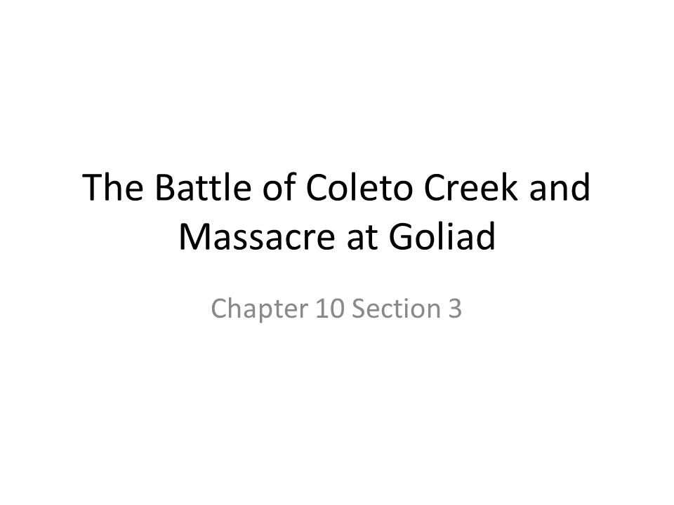 The Battle of Coleto Creek and Massacre at Goliad Chapter 10 Section 3