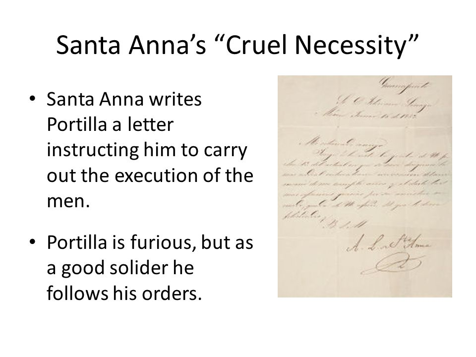 """Santa Anna's """"Cruel Necessity"""" Santa Anna writes Portilla a letter instructing him to carry out the execution of the men. Portilla is furious, but as"""