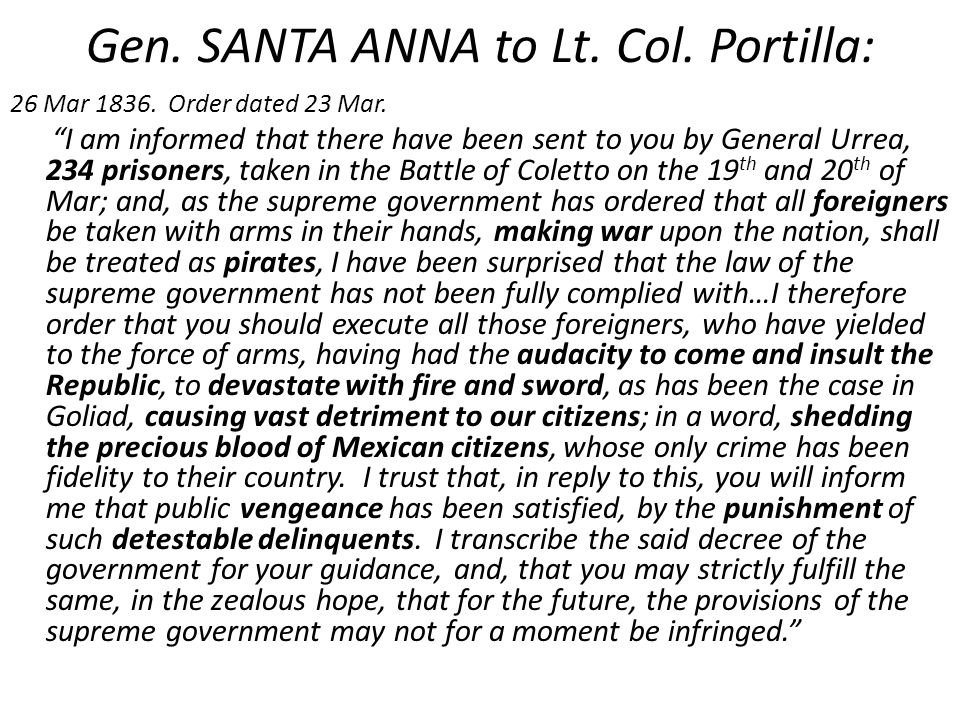 """Gen. SANTA ANNA to Lt. Col. Portilla: 26 Mar 1836. Order dated 23 Mar. """"I am informed that there have been sent to you by General Urrea, 234 prisoners"""