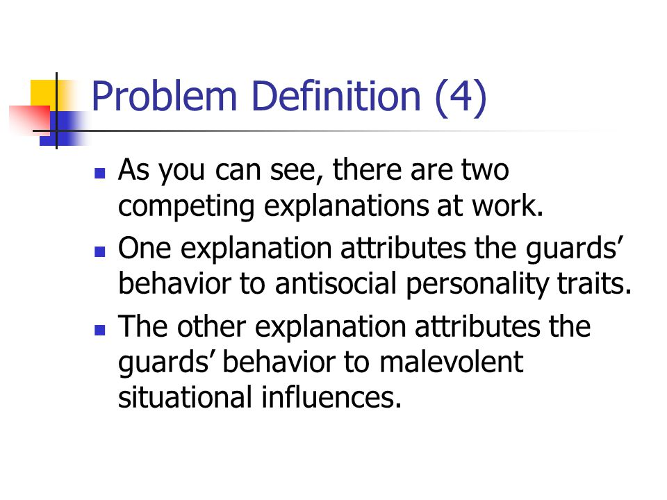 Problem Definition (4) As you can see, there are two competing explanations at work.