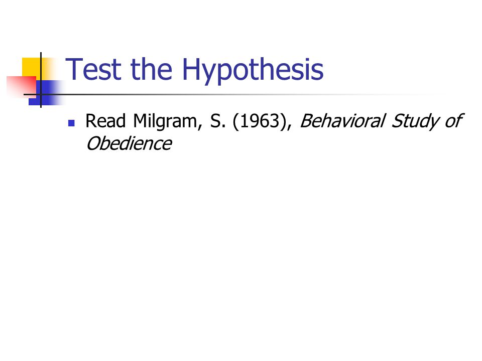 Test the Hypothesis Read Milgram, S. (1963), Behavioral Study of Obedience