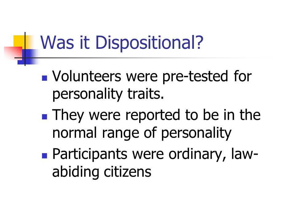 Was it Dispositional. Volunteers were pre-tested for personality traits.
