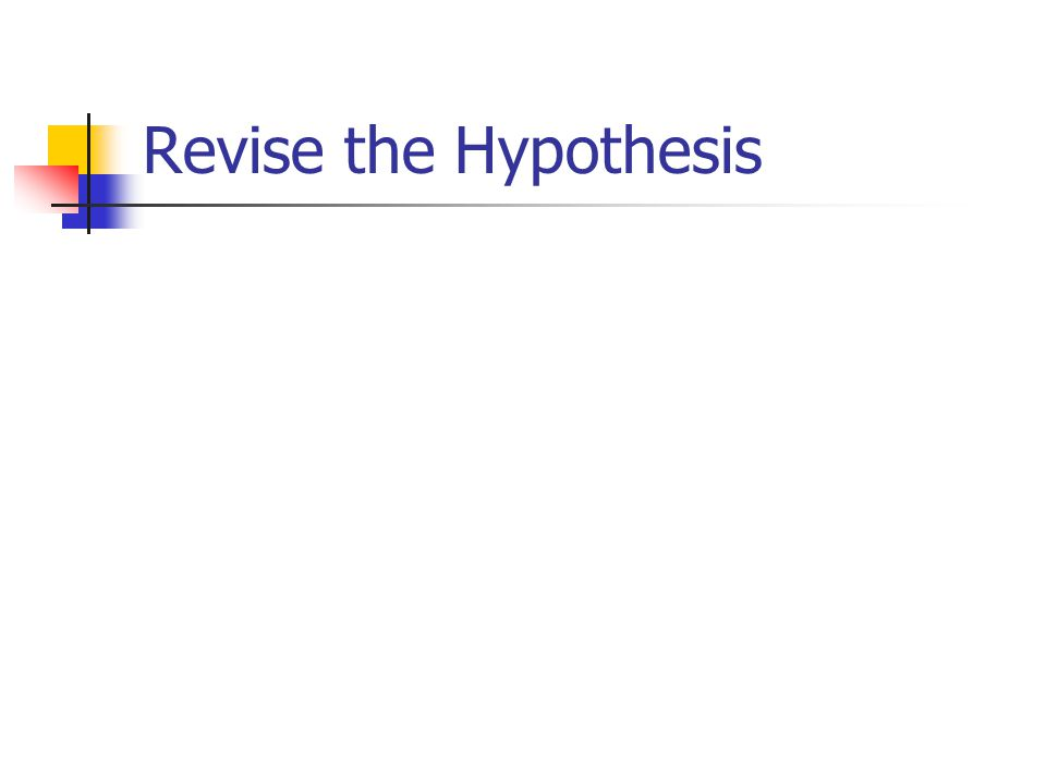 Revise the Hypothesis