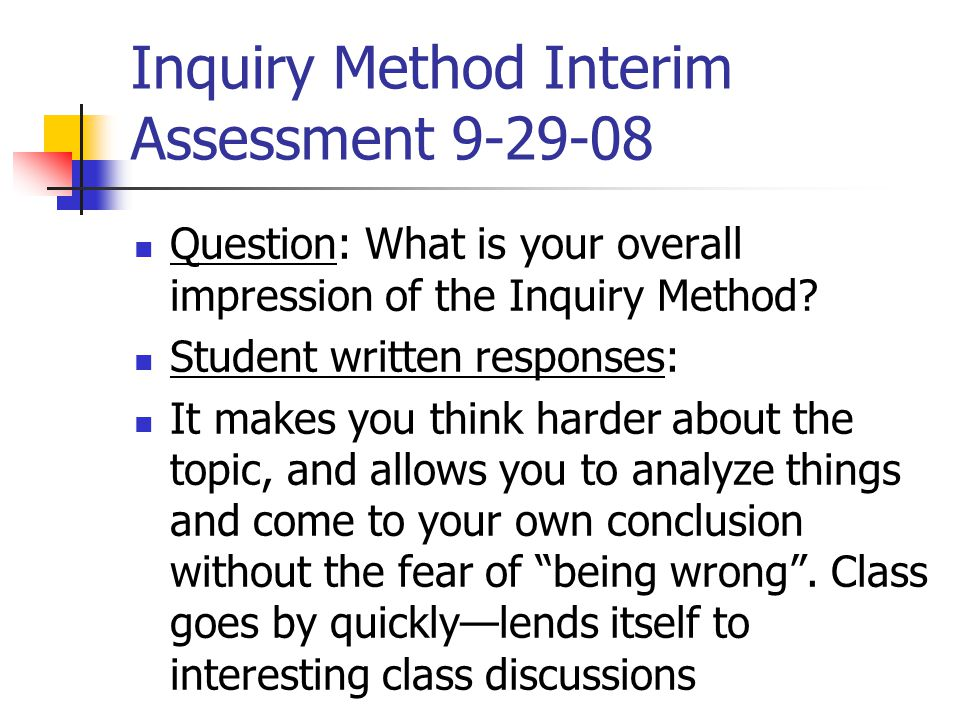 Inquiry Method Interim Assessment 9-29-08 Question: What is your overall impression of the Inquiry Method.