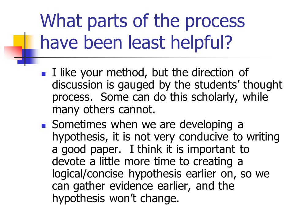 What parts of the process have been least helpful.