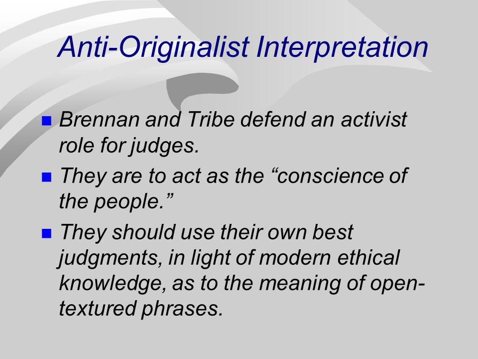 Anti-Originalist Interpretation Brennan and Tribe defend an activist role for judges.