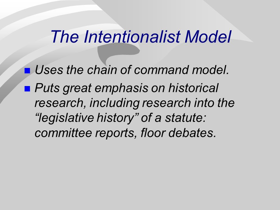 The Intentionalist Model Uses the chain of command model.