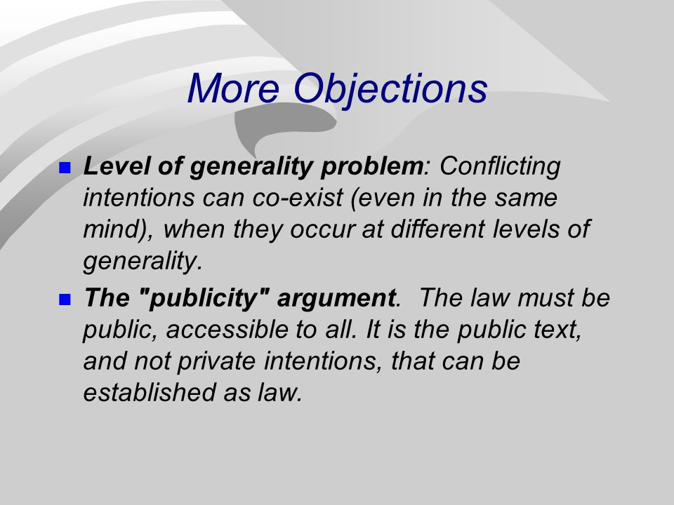 More Objections Level of generality problem: Conflicting intentions can co-exist (even in the same mind), when they occur at different levels of generality.