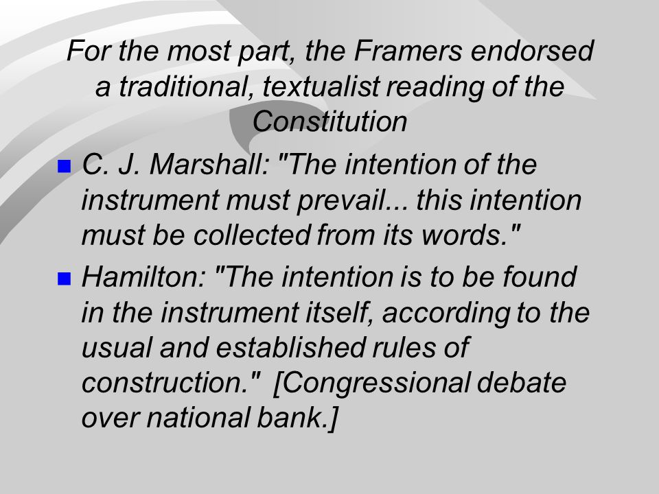 For the most part, the Framers endorsed a traditional, textualist reading of the Constitution C.
