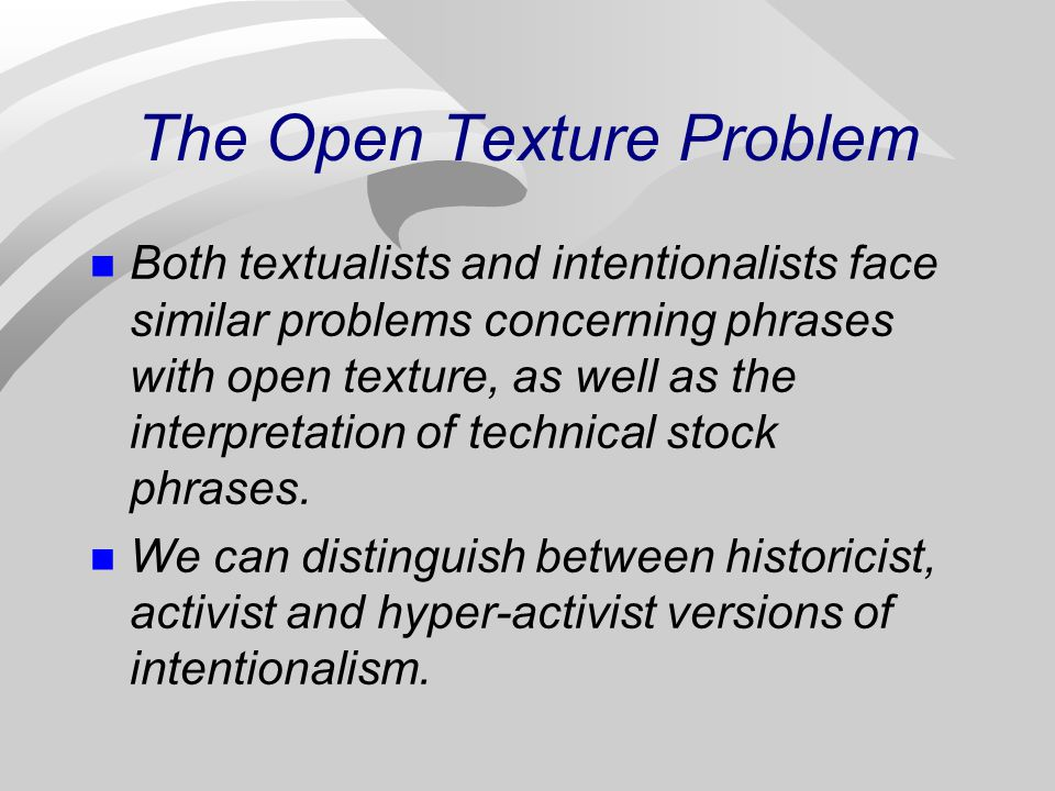 The Open Texture Problem Both textualists and intentionalists face similar problems concerning phrases with open texture, as well as the interpretation of technical stock phrases.