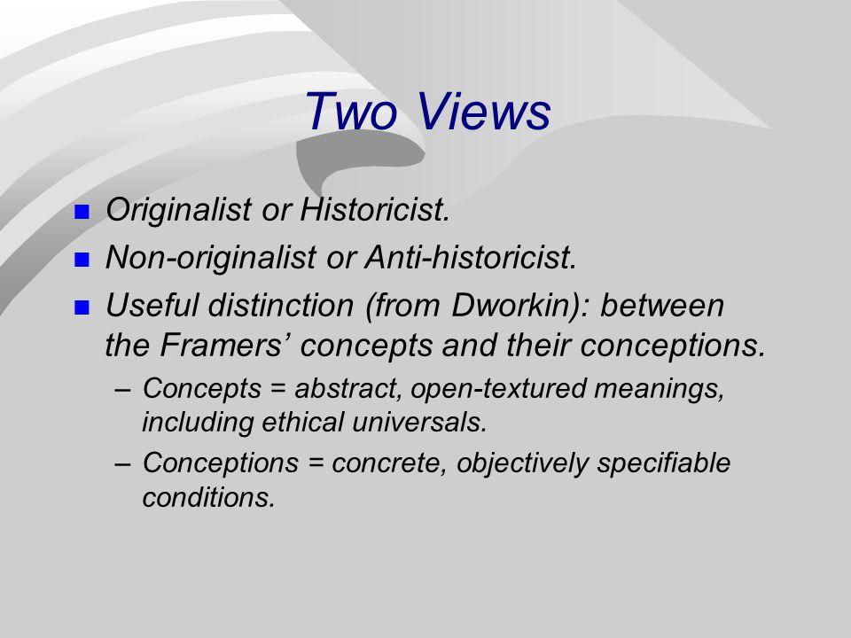 Two Views Originalist or Historicist. Non-originalist or Anti-historicist.