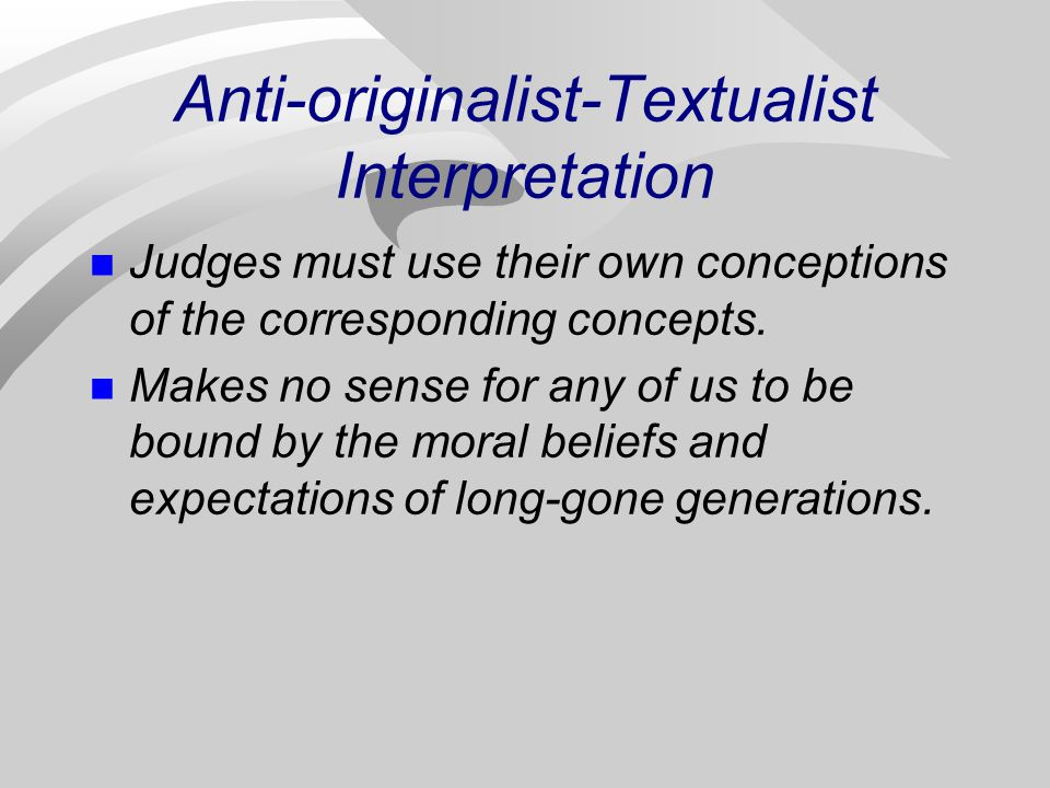 Anti-originalist-Textualist Interpretation Judges must use their own conceptions of the corresponding concepts.