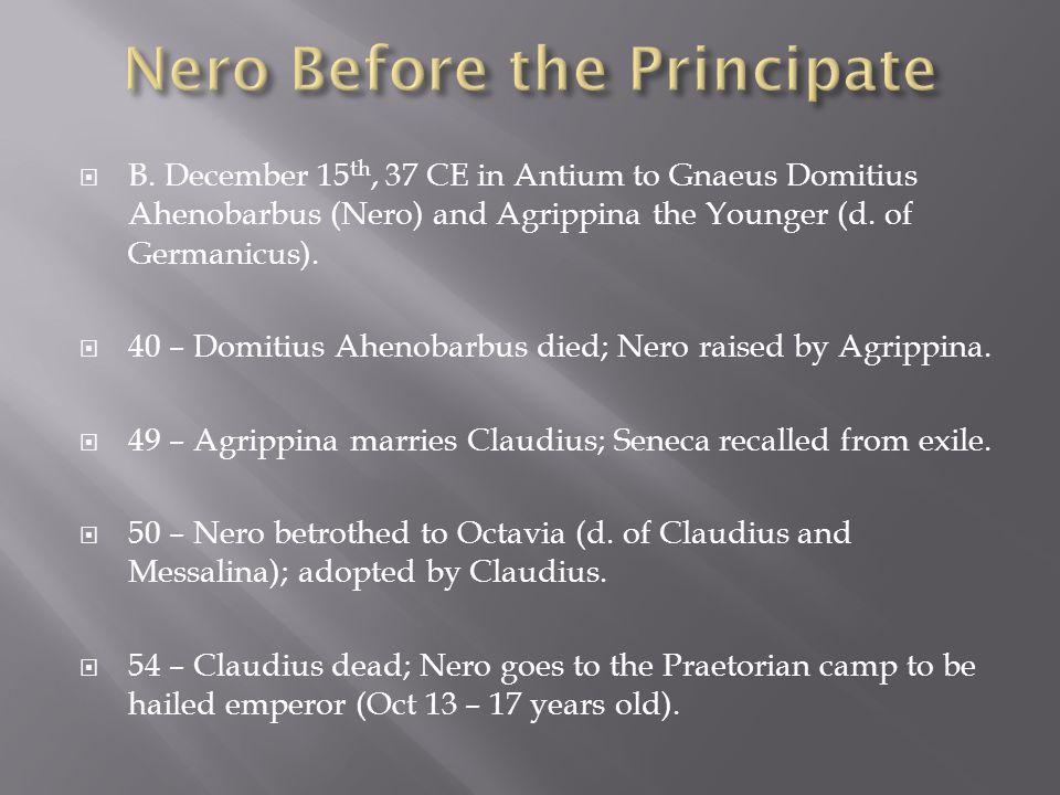  B. December 15 th, 37 CE in Antium to Gnaeus Domitius Ahenobarbus (Nero) and Agrippina the Younger (d. of Germanicus).  40 – Domitius Ahenobarbus d