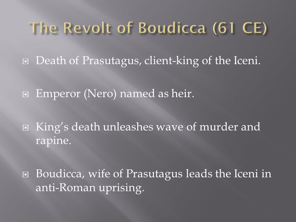  Death of Prasutagus, client-king of the Iceni. Emperor (Nero) named as heir.