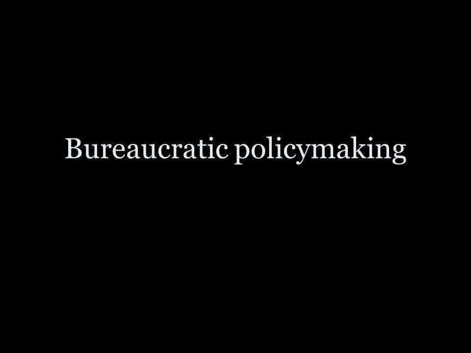 Bureaucratic policymaking