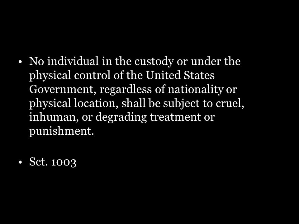 No individual in the custody or under the physical control of the United States Government, regardless of nationality or physical location, shall be s