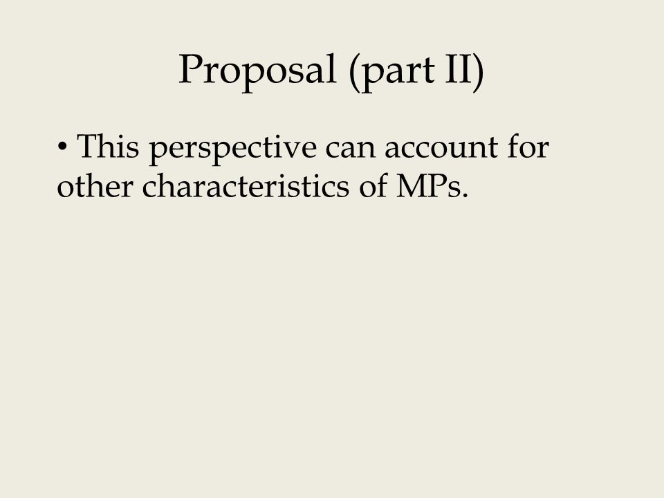 Proposal (part II) This perspective can account for other characteristics of MPs.