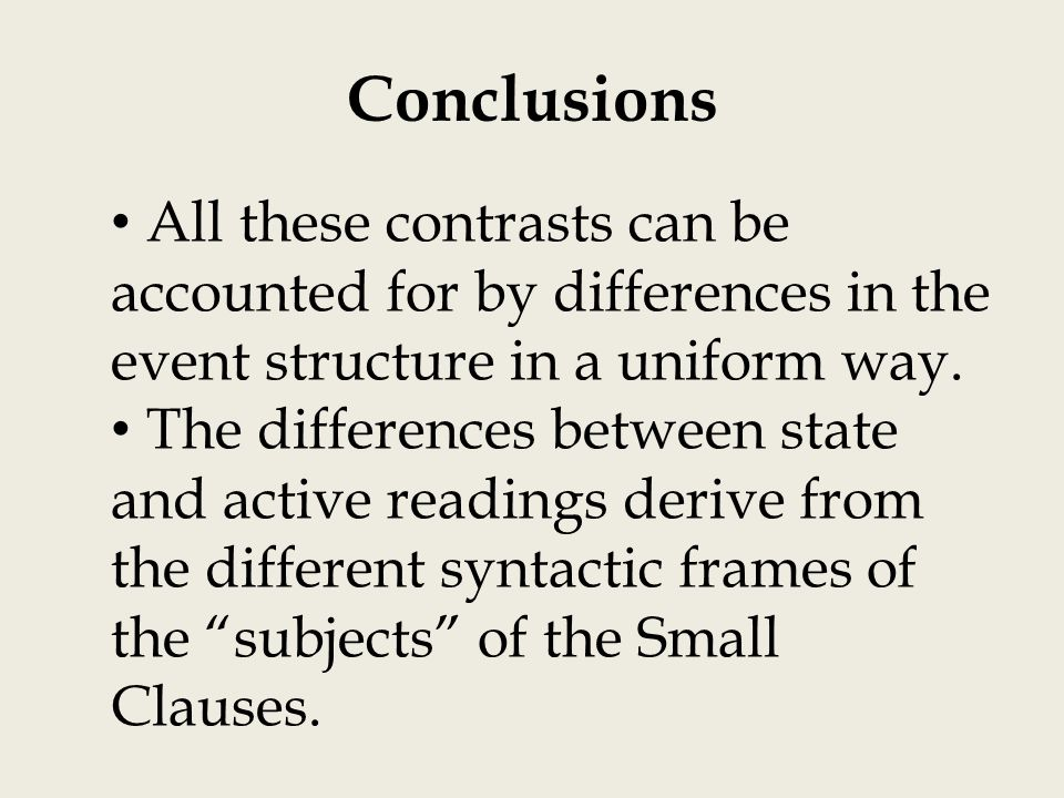 Conclusions All these contrasts can be accounted for by differences in the event structure in a uniform way.