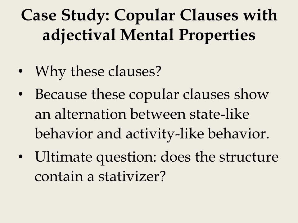 Case Study: Copular Clauses with adjectival Mental Properties Why these clauses.