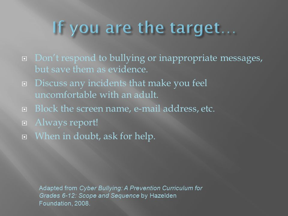  Don't respond to bullying or inappropriate messages, but save them as evidence.