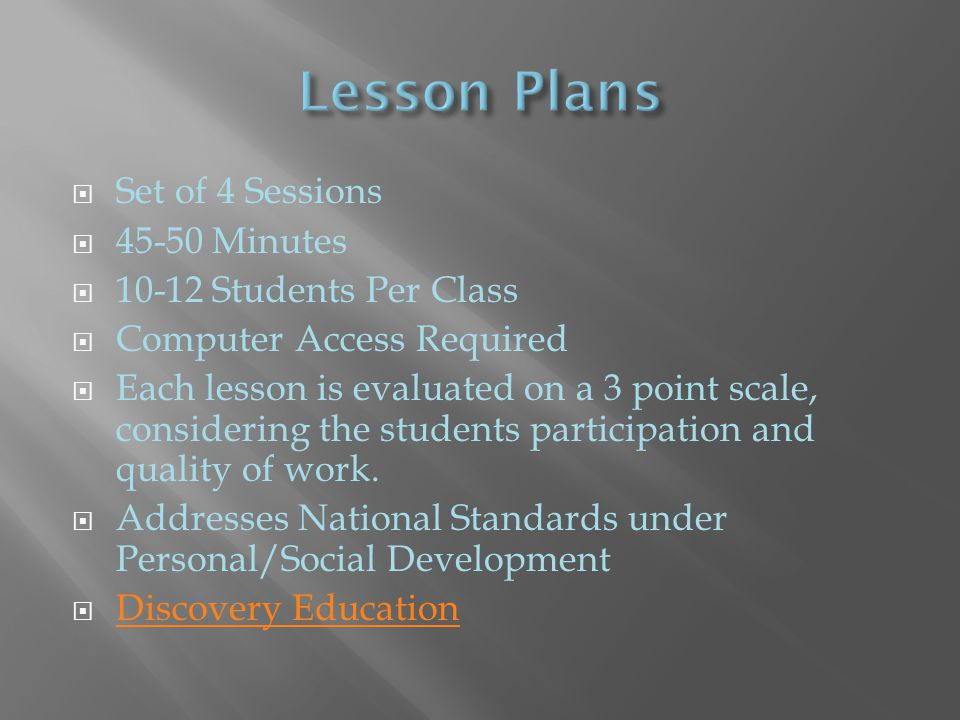  Set of 4 Sessions  45-50 Minutes  10-12 Students Per Class  Computer Access Required  Each lesson is evaluated on a 3 point scale, considering the students participation and quality of work.