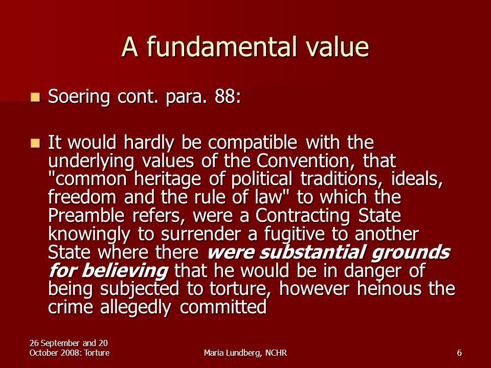 26 September and 20 October 2008: TortureMaria Lundberg, NCHR6 A fundamental value Soering cont.