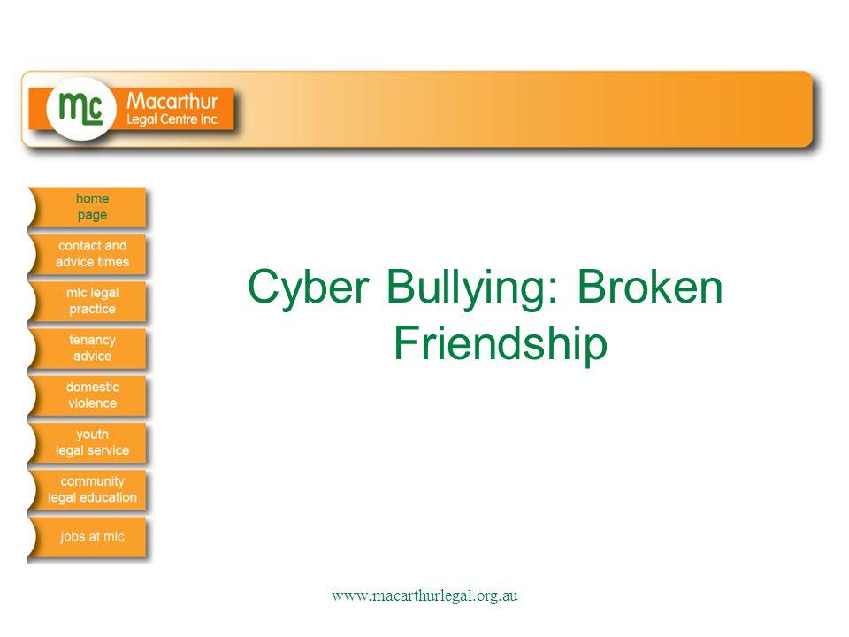 Cyber Bullying: Broken Friendship www.macarthurlegal.org.au