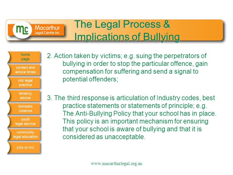 The Legal Process & Implications of Bullying 2. Action taken by victims; e.g. suing the perpetrators of bullying in order to stop the particular offen