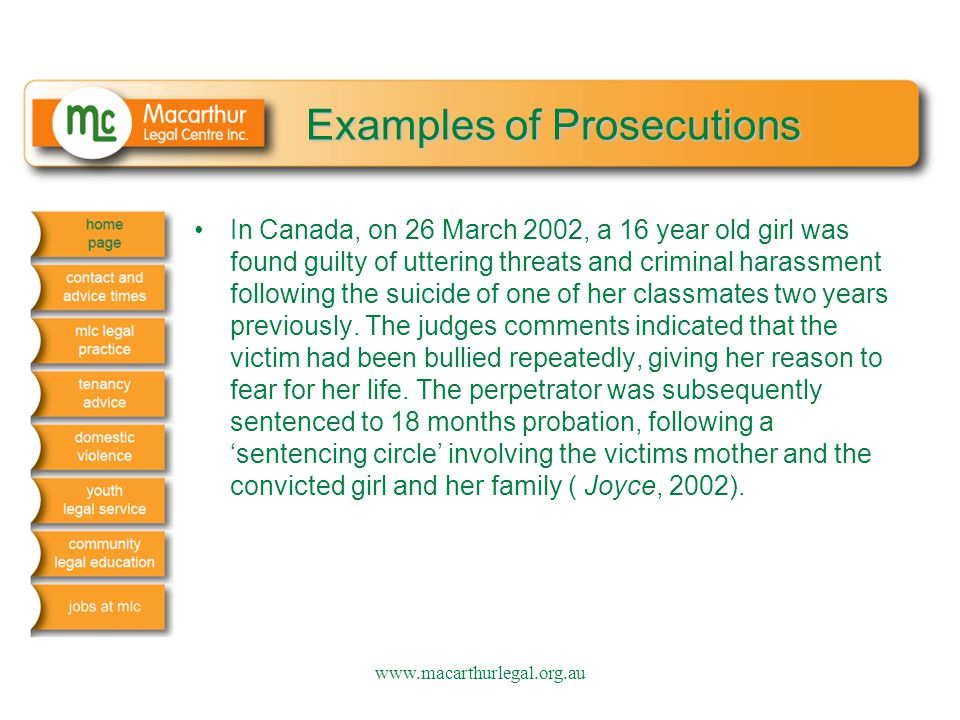 Examples of Prosecutions In Canada, on 26 March 2002, a 16 year old girl was found guilty of uttering threats and criminal harassment following the su