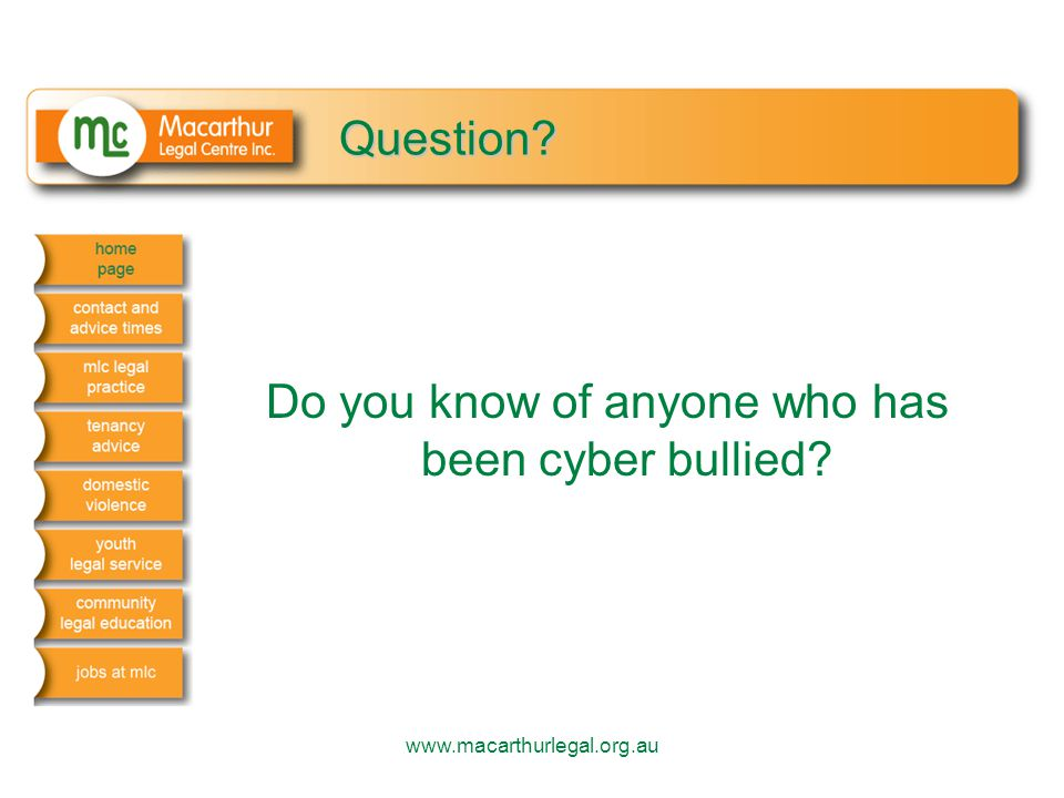 Question? Do you know of anyone who has been cyber bullied? www.macarthurlegal.org.au