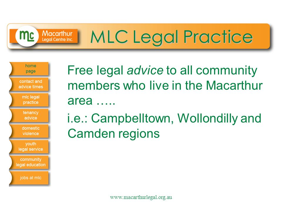 www.macarthurlegal.org.au MLC Legal Practice Free legal advice to all community members who live in the Macarthur area ….. i.e.: Campbelltown, Wollond