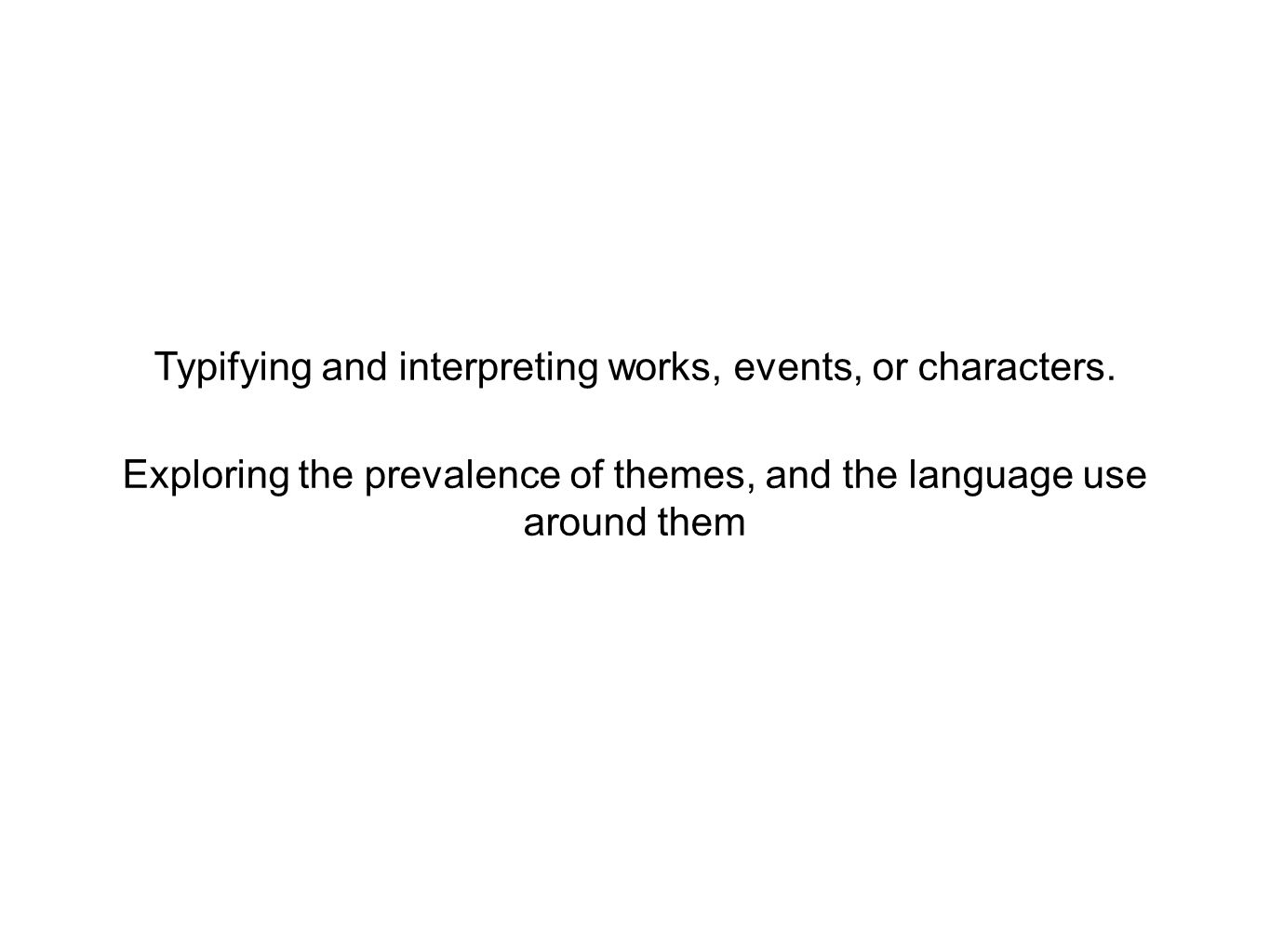 Typifying and interpreting works, events, or characters.