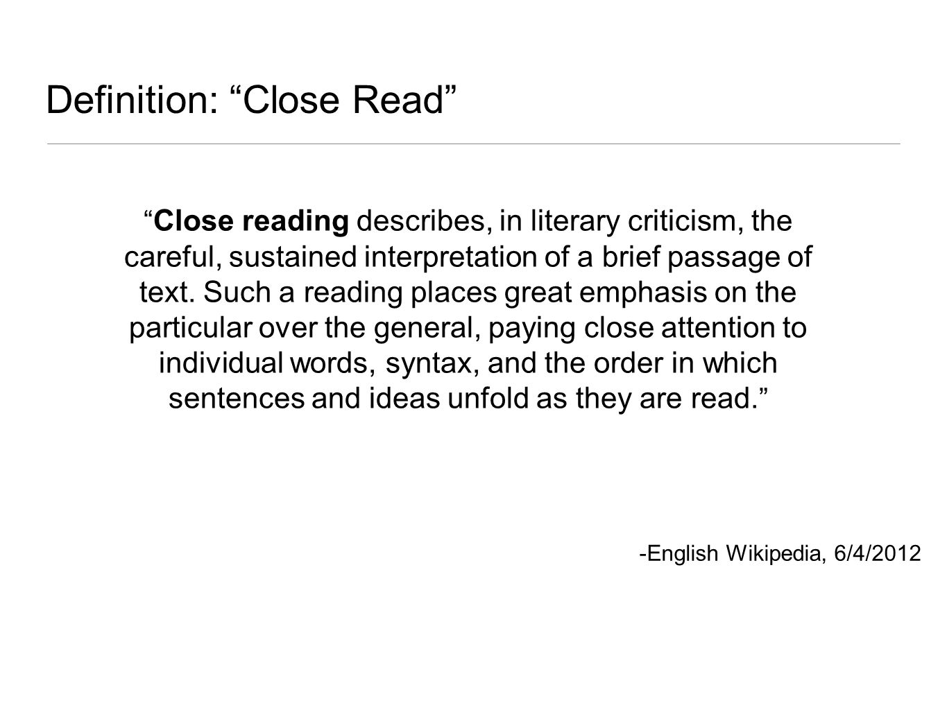 Definition: Close Read Text Close reading describes, in literary criticism, the careful, sustained interpretation of a brief passage of text.