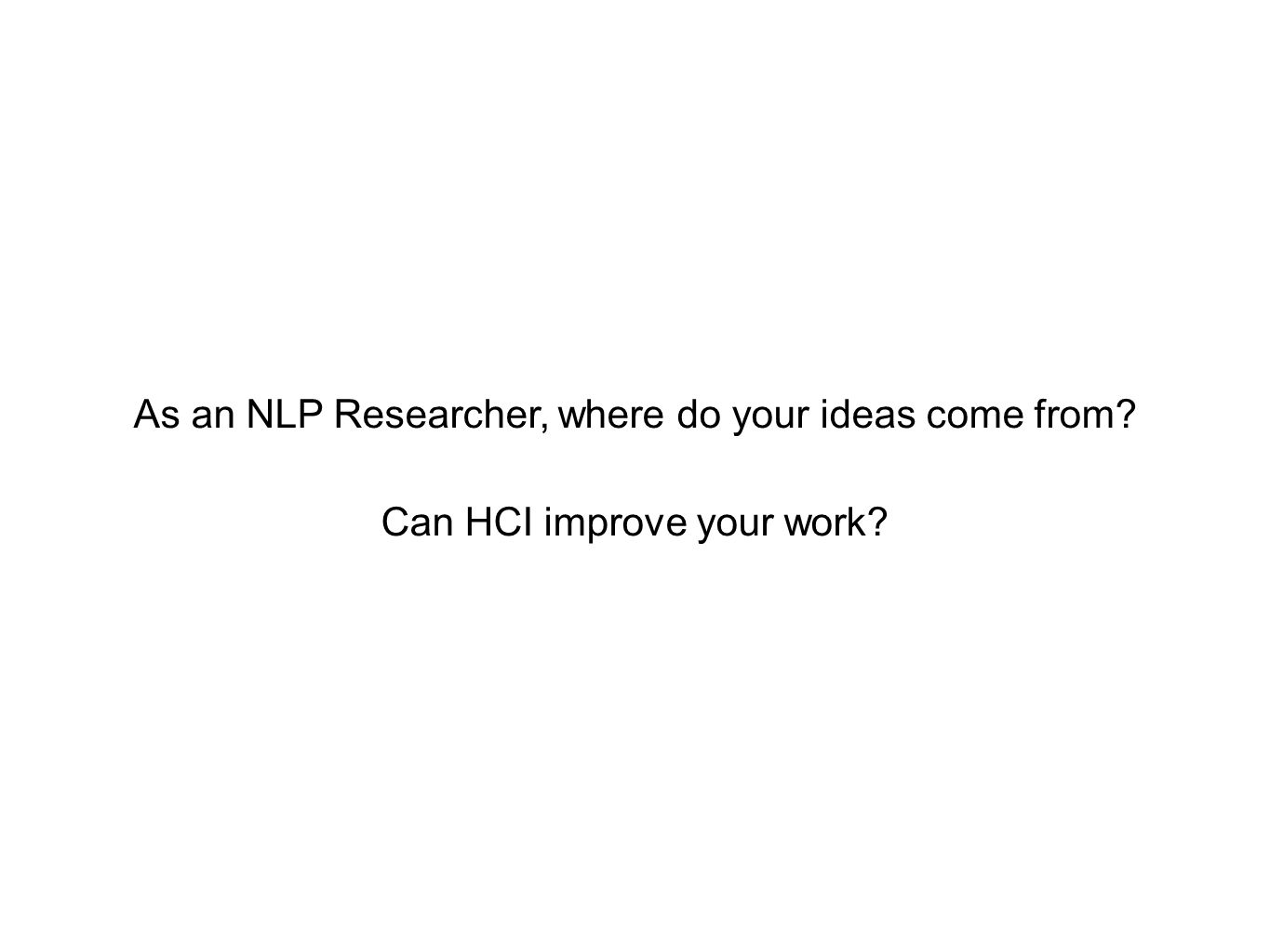 As an NLP Researcher, where do your ideas come from Can HCI improve your work