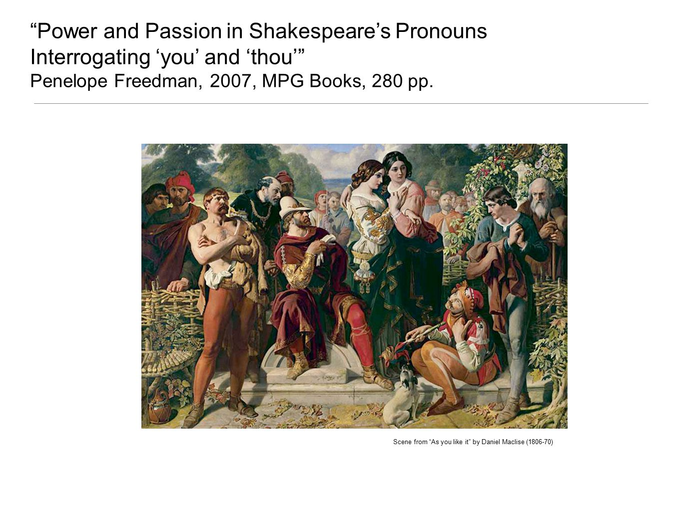 Power and Passion in Shakespeare's Pronouns Interrogating 'you' and 'thou' Penelope Freedman, 2007, MPG Books, 280 pp.