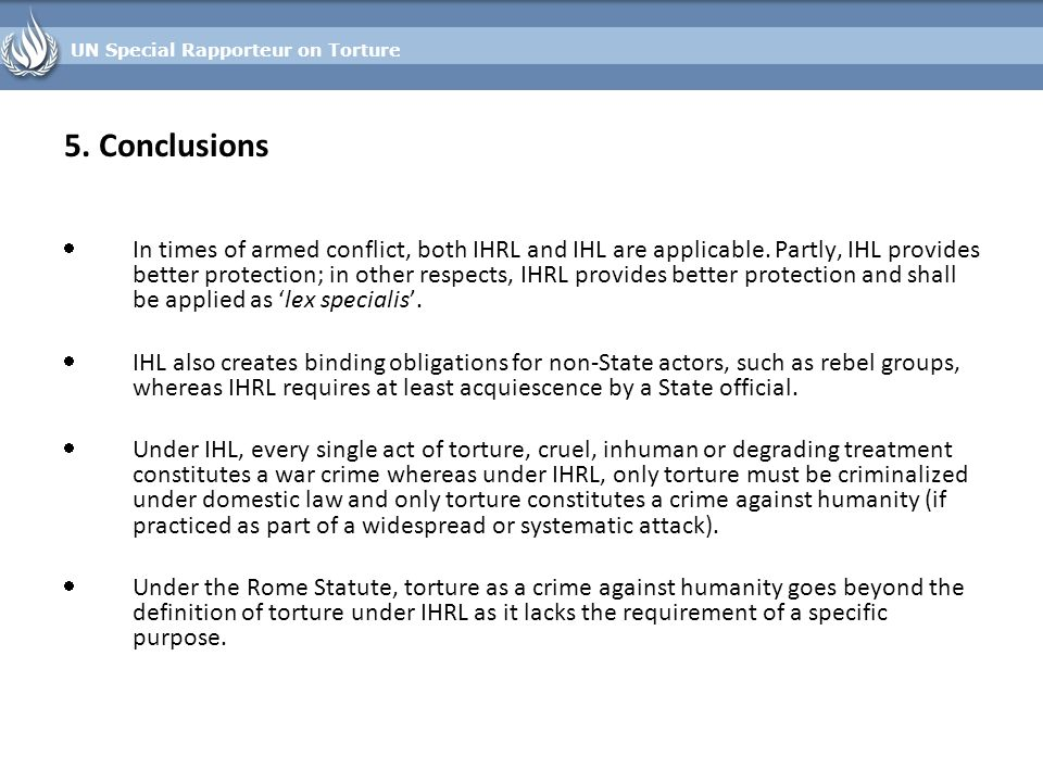 UN Special Rapporteur on Torture  In times of armed conflict, both IHRL and IHL are applicable.