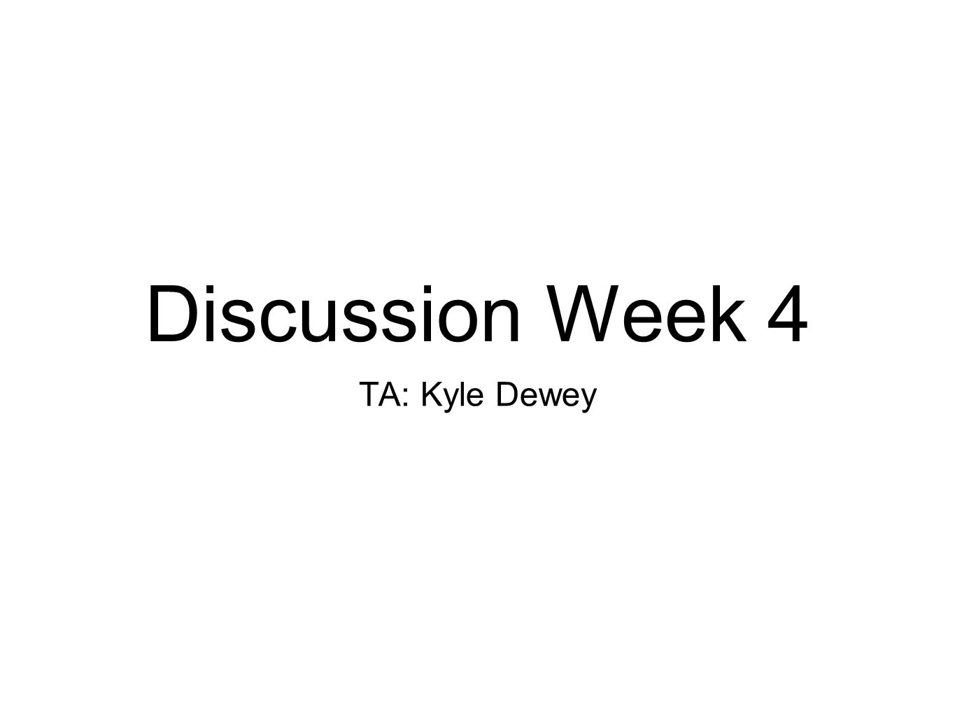 Discussion Week 4 TA: Kyle Dewey