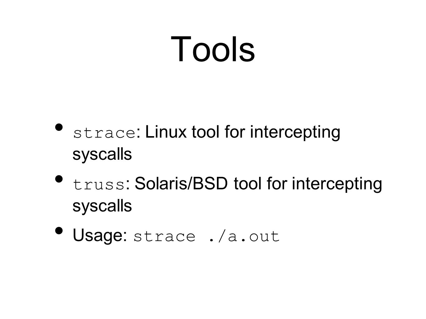 Tools strace : Linux tool for intercepting syscalls truss : Solaris/BSD tool for intercepting syscalls Usage: strace./a.out