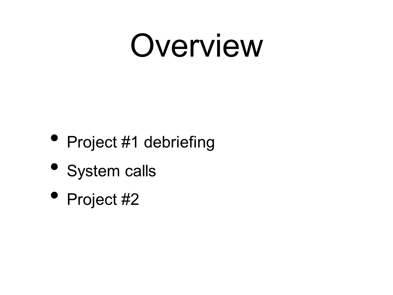Overview Project #1 debriefing System calls Project #2