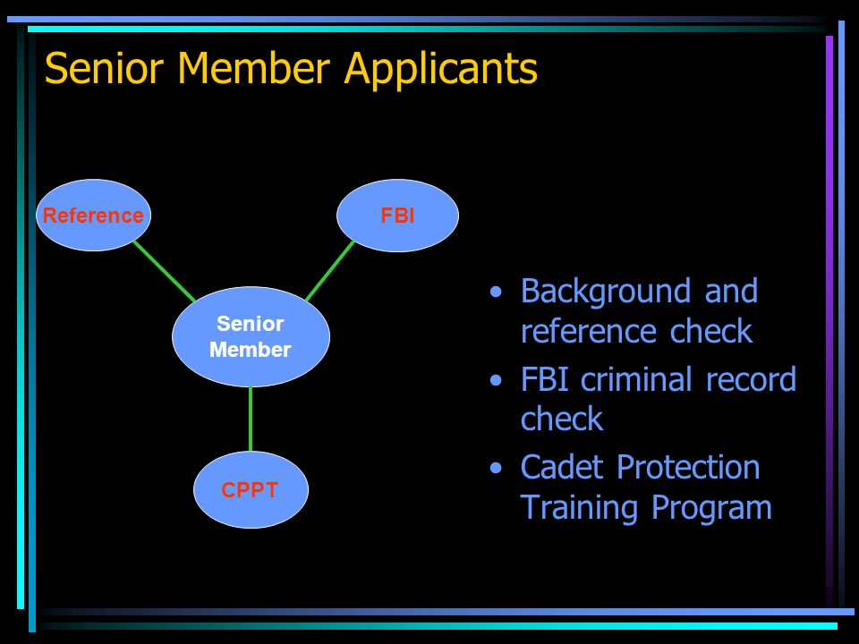 Senior Member Applicants Background and reference check FBI criminal record check Cadet Protection Training Program Senior Member Reference FBI CPPT