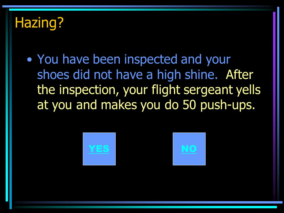 Hazing. You have been inspected and your shoes did not have a high shine.