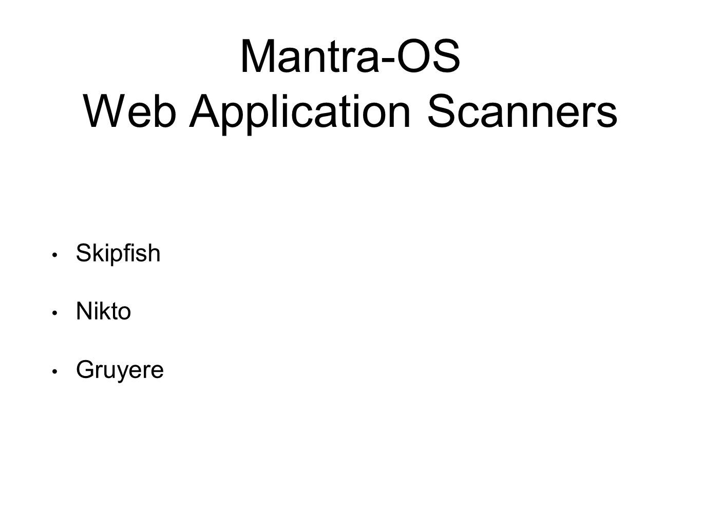 Mantra-OS Web Application Scanners Skipfish Nikto Gruyere